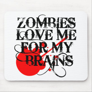 Zombies Love Me For My Brain Mouse Pad
