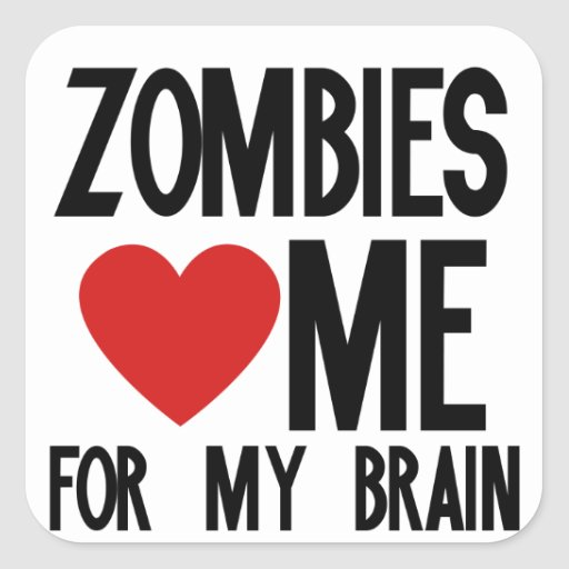 Zombies Love Me for my Brain Square Sticker