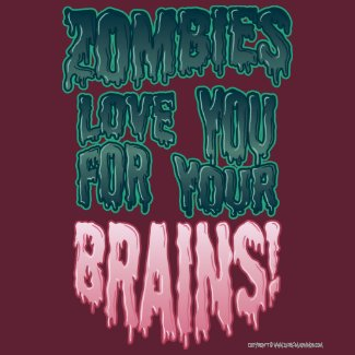 Zombies Love You For Your Brains! shirt