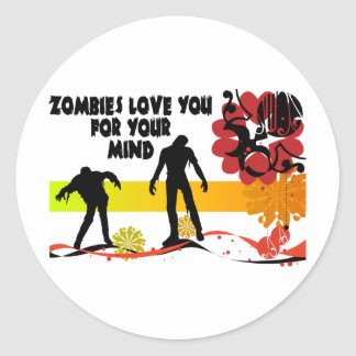 Zombies Love You For Your Mind Round Stickers