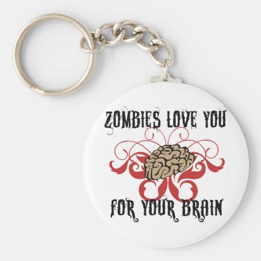 Zombies Love Your Brains Keychains
