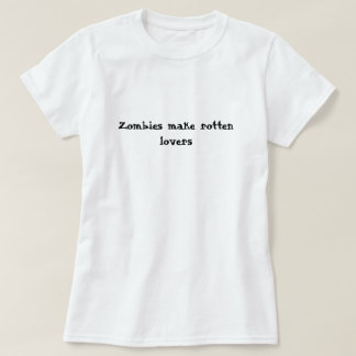 Zombies make rotten lovers T-Shirt
