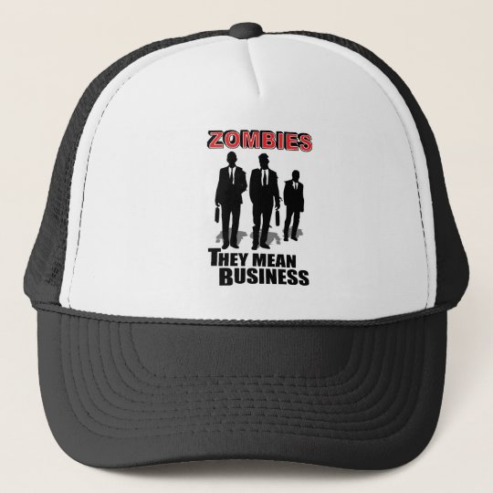 Zombies mean business trucker hat