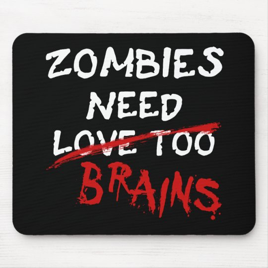 Zombies Need Brains - mouse pad