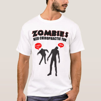 Zombies Need Chiropractic Too T-Shirt