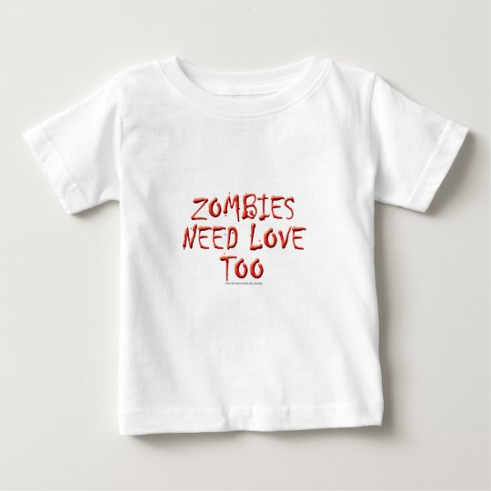Zombies Need Love Too Baby T-Shirt
