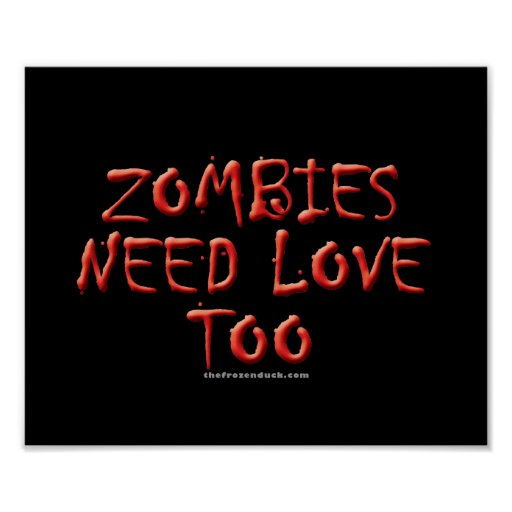 Zombies Need Love Too Posters