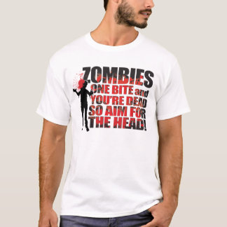 ZOMBIES one bite and your dead so aim for the head T-Shirt