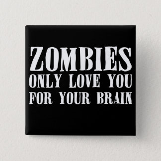 Zombies Only Love You For Your Brain - Button