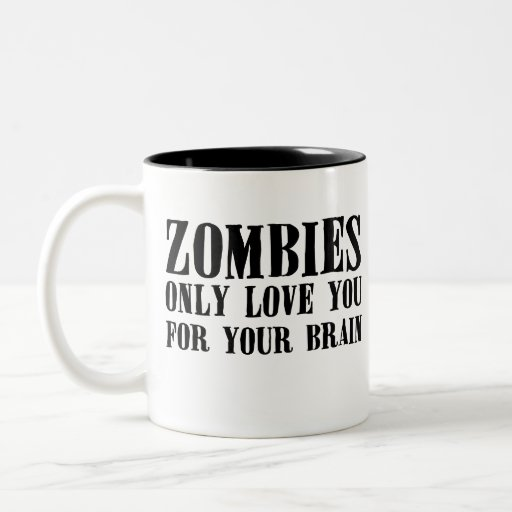 Zombies Only Love You For Your Brain - Mug