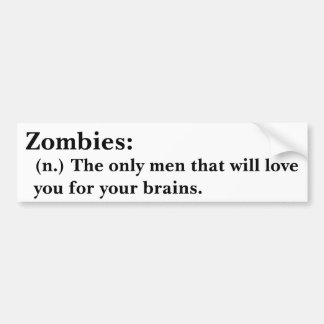 Zombies-only men who will love you for your brains car bumper sticker