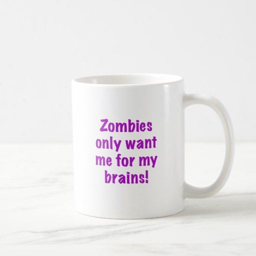 Zombies only want me for my Brains Coffee Mug
