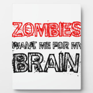 zombies want me for my brain plaque
