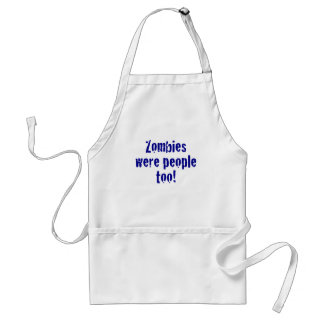 Zombies Were People Too Apron