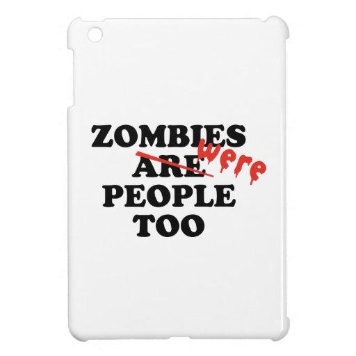 Zombies Were People Too iPad Mini Case