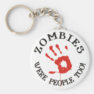 Zombies Were People Too! Keychain