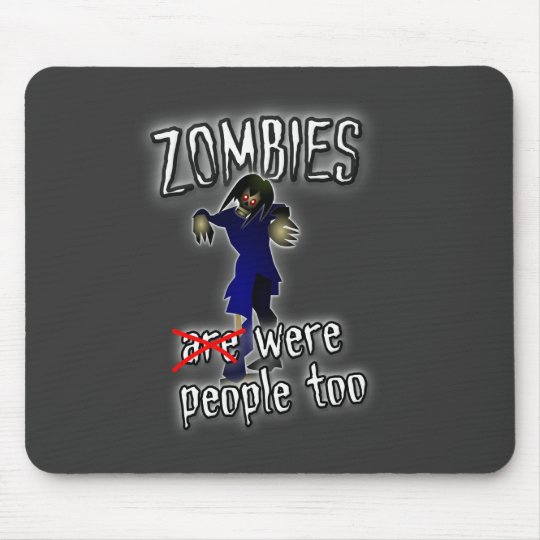 Zombies Were People Too Mouse Pad