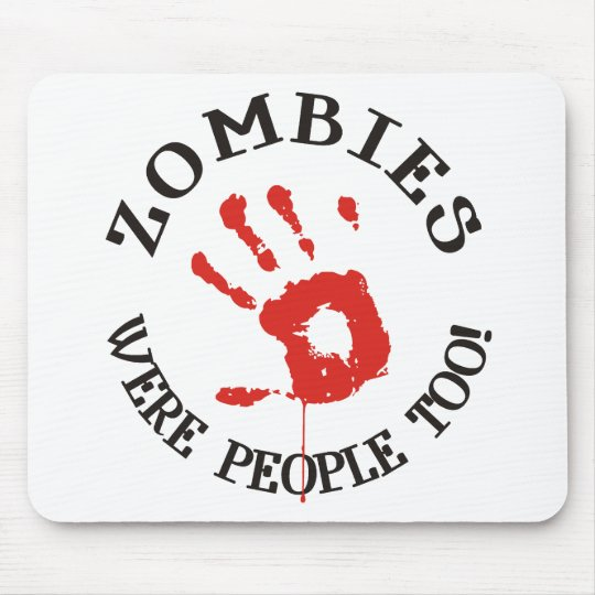 Zombies Were People Too! Mouse Pad
