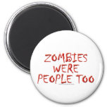 Zombies Were People Too Refrigerator Magnets