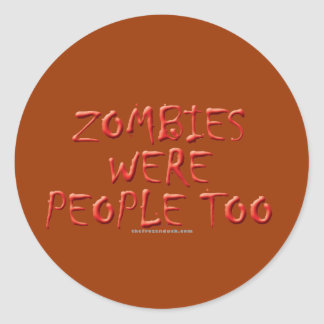 Zombies Were People Too Stickers