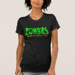 ZOMBIES Were people too T-shirts