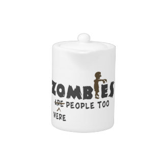 Zombies Were People Too Teapot