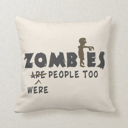 Zombies Were People Too Throw Pillows