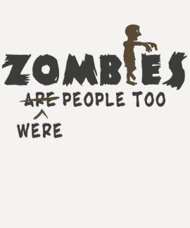 Zombies Were People Too Tee Shirts