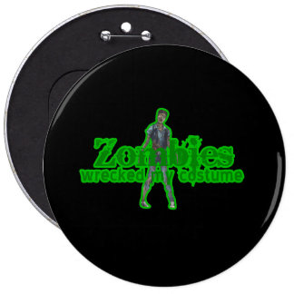 Zombies Wrecked My Costume - Halloween Pinback Buttons
