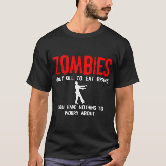 Zombies, You have nothing to worry about T-Shirt