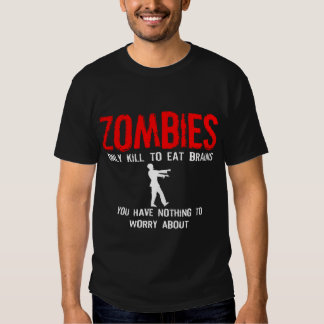 Zombies, You have nothing to worry about Tee Shirt