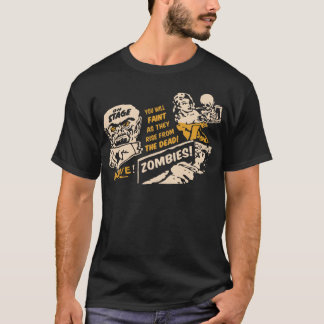 ZOMBIES You will FAINT As They Rise From THE DEAD! T-Shirt