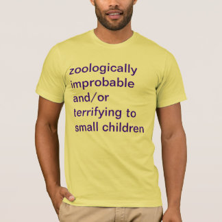 zoologically improbable and/or terrifying to small T-Shirt