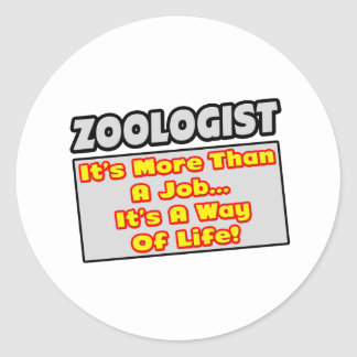 Zoologist...More Than Job, Way of Life Classic Round Sticker