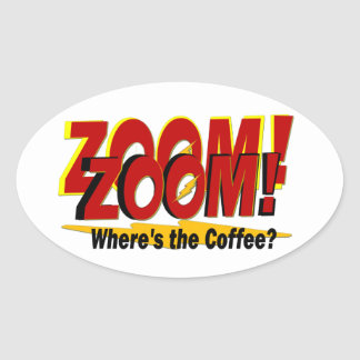 Zoom Zoom Zoom Where's the Coffee Big Bang Oval Sticker