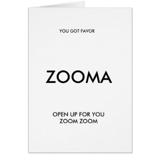 ZOOMA, YOU GOT FAVOR, OPEN UP FOR YOU ZOOM ZOOM CARD