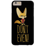 Zootopia | Finnick - Don't Even! Barely There iPhone 6 Plus Case