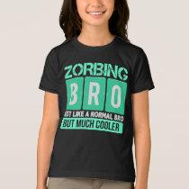 Zorbing Bro Just Like A Normal Bro T-Shirt